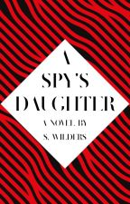 A Spy's Daughter by SisterSpectre
