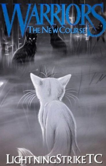 Warrior Cats: The New Course (STILL UPDATING)