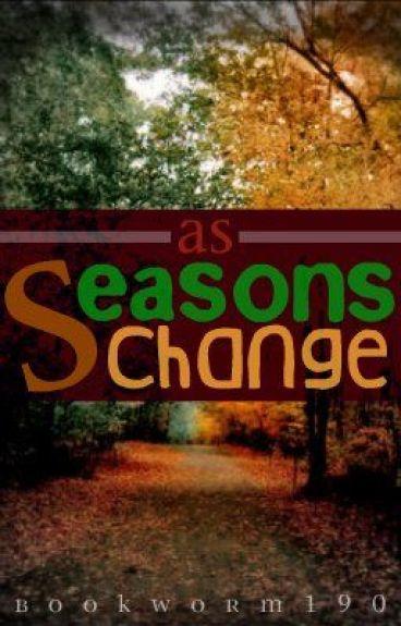As Seasons Change by writer_122