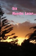 Six Months Later by Justeen045