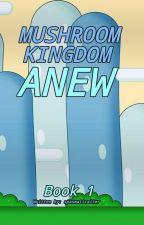 Mushroom Kingdom Anew - Book 1 by spasmaticalter