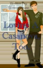 Loving A Casanova, Too. (Completed) by Writerwanname