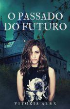 O Passado Do Futuro by MelyssaPollyCullen