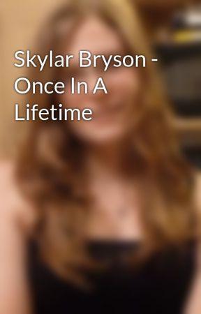 Skylar Bryson - Once In A Lifetime by jaceykdew