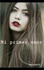 Mi primer amor ✔️ by Nerondia-M