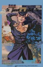 Just a girl | Josuke x reader by twisted_fiction007