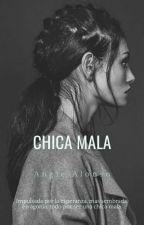 Chica mala [Finalizada] by Angie_Alonso