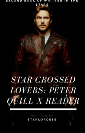 Star Crossed Lovers: Peter Quill X Reader  by StarLordesss