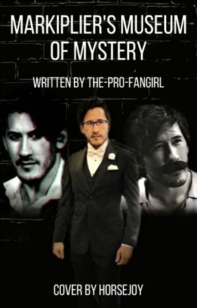 Markiplier's Museum of Mystery by the-pro-fangirl