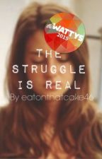 The struggle is real by eatonthatcake46