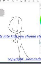 its late kids you should sleep by Komaeda-kun