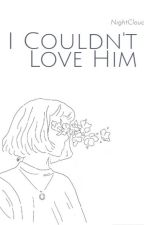 I Couldn't Love Him by NightCloud