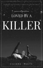 Loved By A Killer by Liliana-White