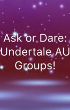 Ask or Dare Undertale AU groups. by Lunar_Dreamcatcher