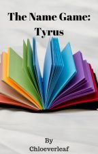 The Name Game ➸ Tyrus (COMPLETE) by chloeverleaf