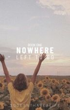 Nowhere Left To Go (Book One) by DES0008