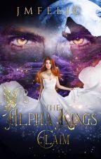 The Alpha King's Claim by JMFelic