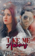 Take Me Away ❤️                     (COMPLETED)   by shubhangi1600