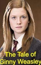 The Tale of Ginny Weasley (a Harry Potter Fan-Fiction) by kaedynkirchner02
