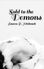 Sold to the Demons *REWRITING* by LaurenPHitchcock