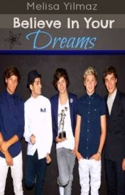 Believe In Your Dreams (One Direction Fanfiction) * by MelisaCMitchell