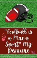 """Football is a Man's Sport"" My Derriere. by hobbity0923"