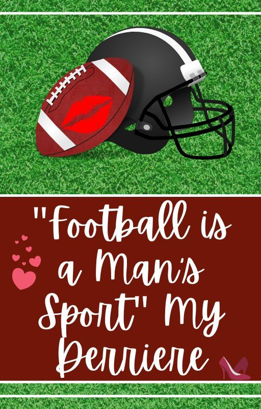 """""""Football is a Man's Sport"""" My Derriere. by hobbity0923"""