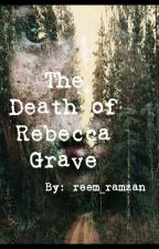 The Death of Rebecca Grave by reem_ramzan
