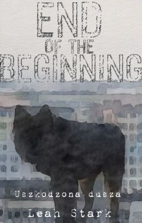 Uszkodzona dusza 2: END OF THE BEGINNING by LeahBlackwolf