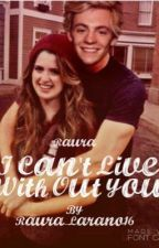 Raura:I Cant live without u by Raura_Larano16