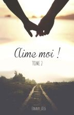 Aime moi ! - Tome 2 by Fanny_D16