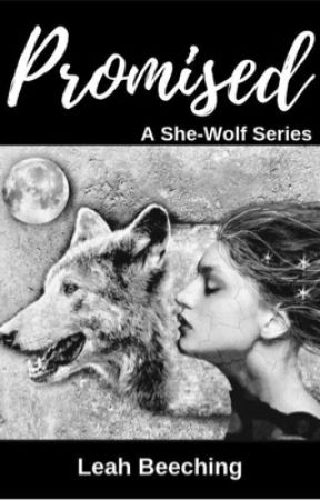 Promised - The She-Wolf Series  by leahbeeching