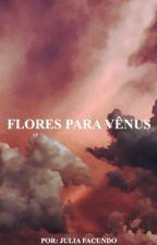 Flores Para Vênus by inside-your-mind