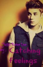 A Justin Bieber love story ; Catching feelings by HoranMalik