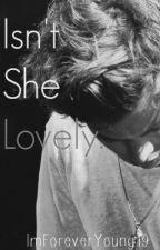 Isn't She Lovely  ( Harry Styles Fan Fic.) by ImForeverYoung19