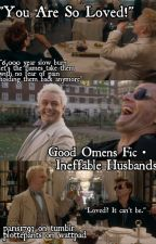 You Are So Loved! | Good Omens - Ineffable Husbands Fic by PlottedPants