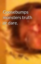 Goosebumps monsters truth or dare. by KylaNelson