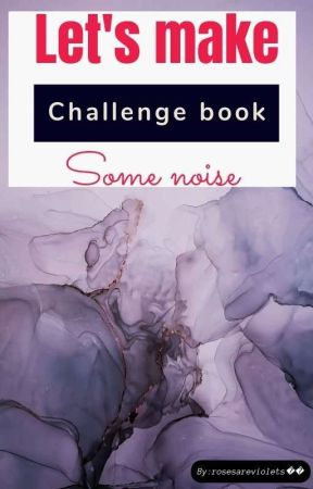 Let's make some noise... aka... Challenge book. by rosesareviolets