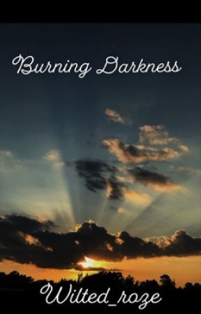 Burning Darkness by wilted_roze