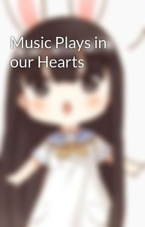 Music Plays in our Hearts by adanyasophia07
