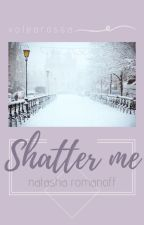 Shatter me || [one-shot] by volearossa