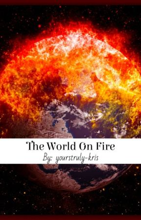The World On Fire by YoursTruly-Kris