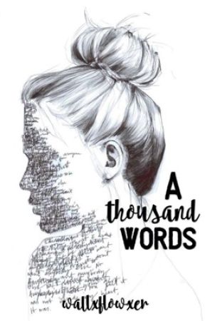 A Thousand Words by wallxflowxer