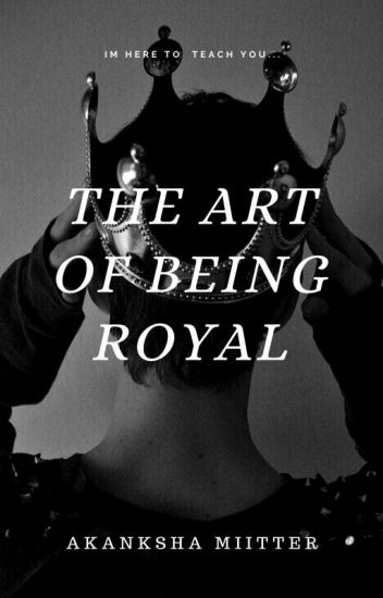The Art of Being Royal