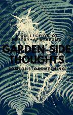 Garden-Side Thoughts ~-~-~-~S t i l l  U p d a t i n g~-~-~-~ by SomeoneToSomething