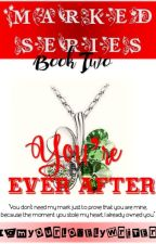 Marked Series 2: You're My Ever After (PUBLISHED UNDER FPH) by iamyourlovelywriter