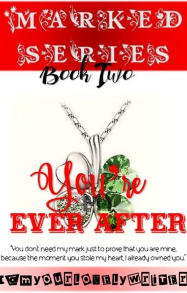 Marked Series 2: You're My Ever After (COMPLETED)