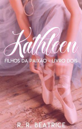 Kathleen - Filhos da Paixão #2 by rrbeatrice