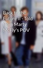 Back to the Future II - Told from Marty McFly's POV by emxlybaker