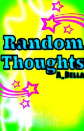 Random Thoughts by A_Bella
